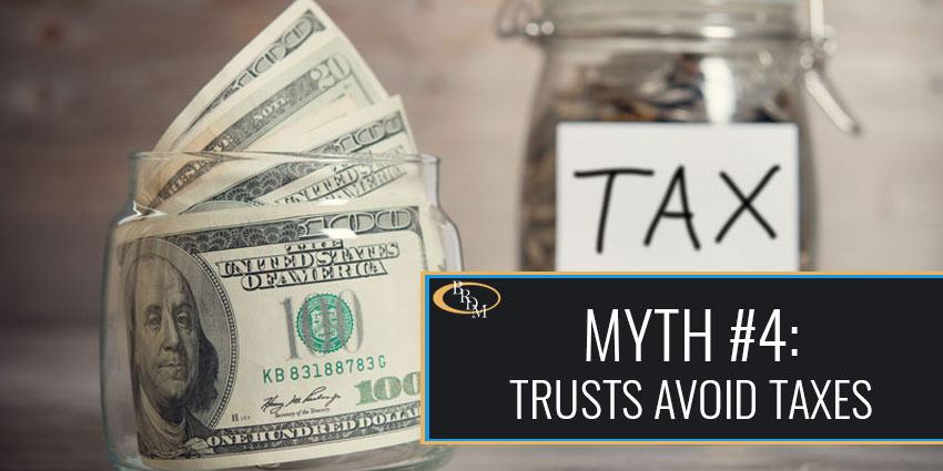 Myth #4: Trusts Avoid Taxes