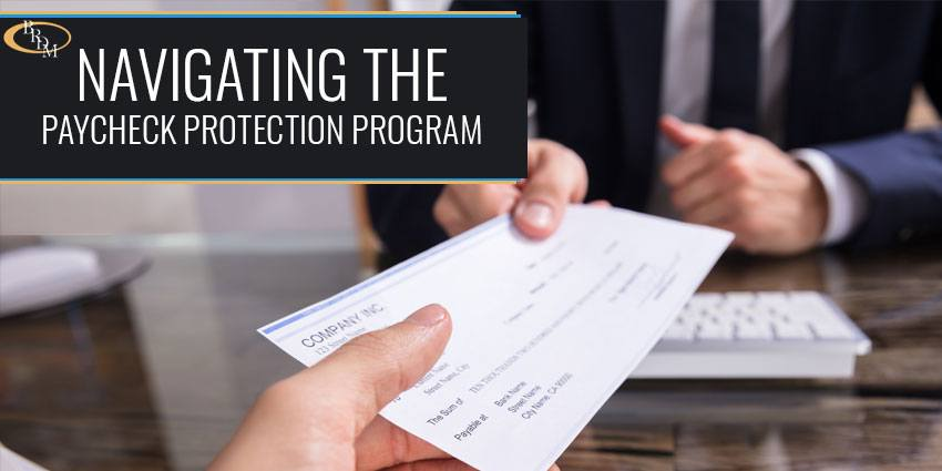 NAVIGATING THE PAYCHECK PROTECTION PROGRAM (PPP): APPLICATION, ELIGIBILITY, FORGIVENESS, NECESSITY, AND MORE