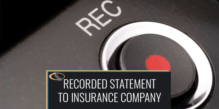 Reporting to Your Insurance Company and Giving a Recorded Statement - Why You Should Consider Consulting an Attorney