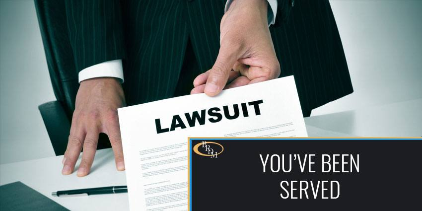 YOU'VE BEEN SERVED WITH A LAWSUIT: NOW WHAT?
